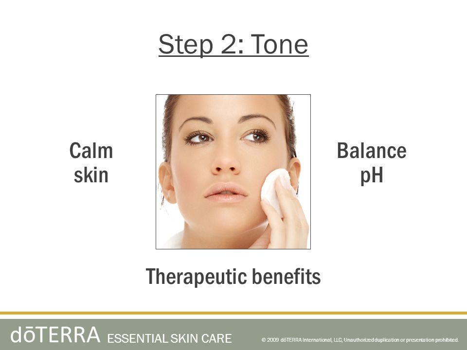 © 2009 dōTERRA International, LLC, Unauthorized duplication or presentation prohibited. ESSENTIAL SKIN CARE Step 2: Tone Therapeutic benefits Balance