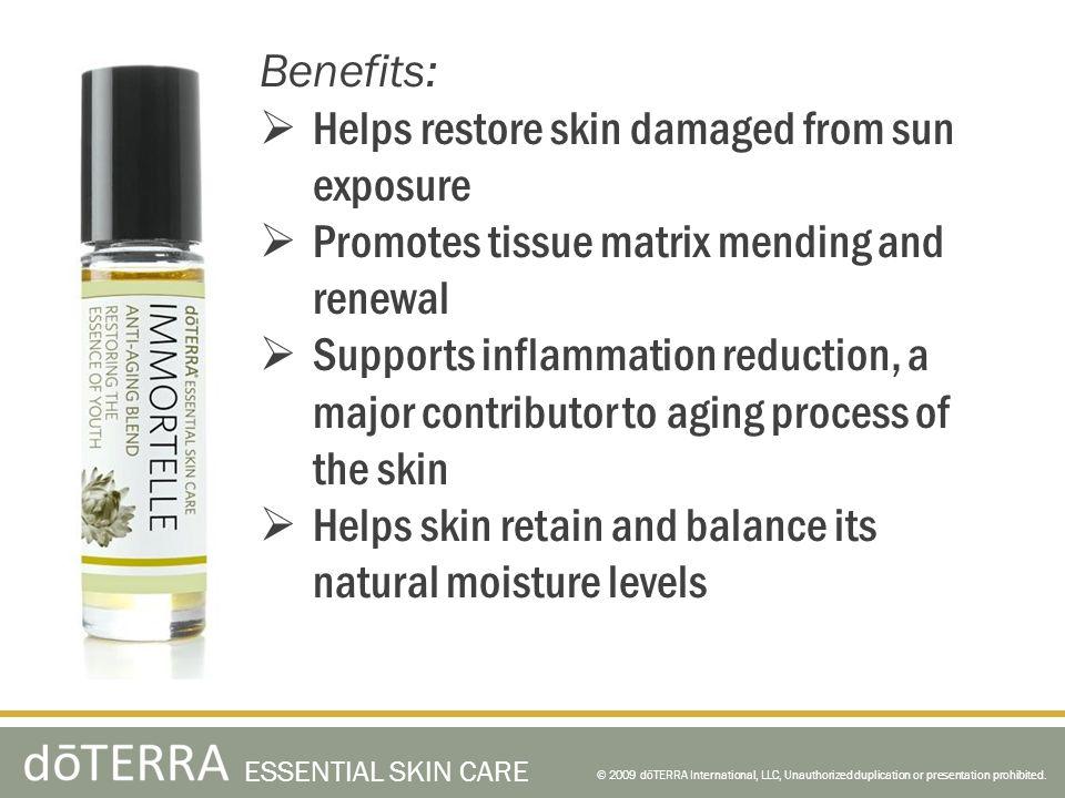 © 2009 dōTERRA International, LLC, Unauthorized duplication or presentation prohibited. ESSENTIAL SKIN CARE Benefits: Helps restore skin damaged from
