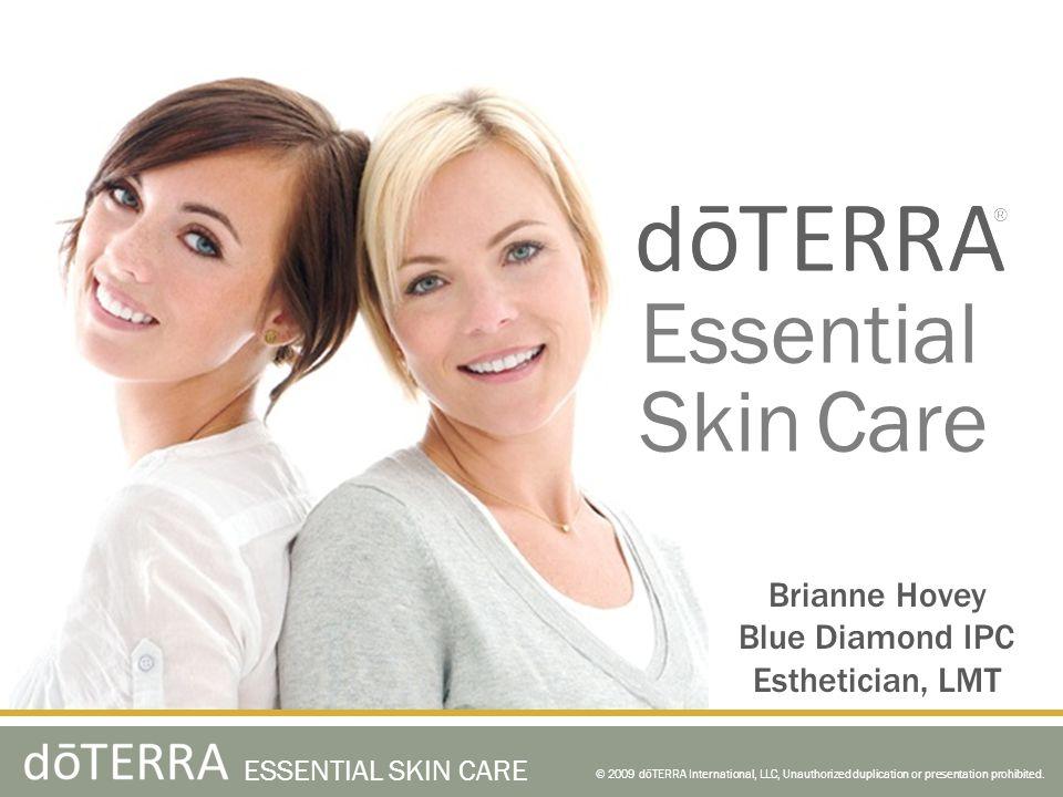© 2009 dōTERRA International, LLC, Unauthorized duplication or presentation prohibited. ESSENTIAL SKIN CARE Essential Skin Care Brianne Hovey Blue Dia