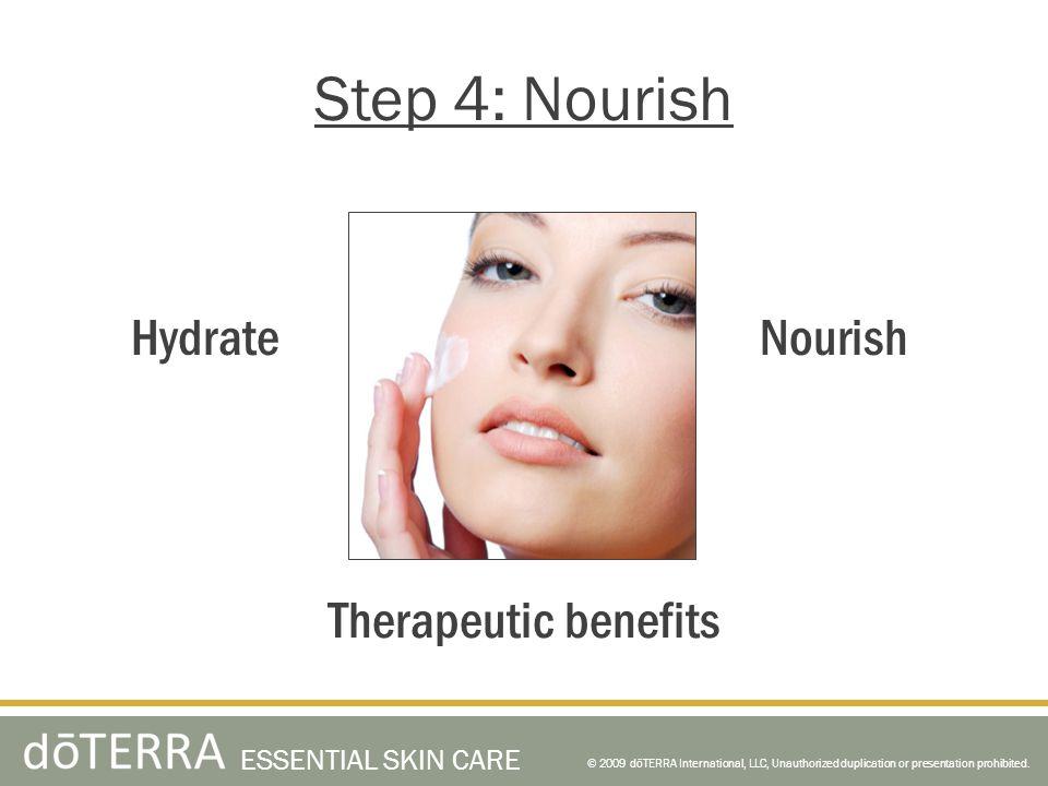 © 2009 dōTERRA International, LLC, Unauthorized duplication or presentation prohibited. ESSENTIAL SKIN CARE Step 4: Nourish Therapeutic benefits Nouri