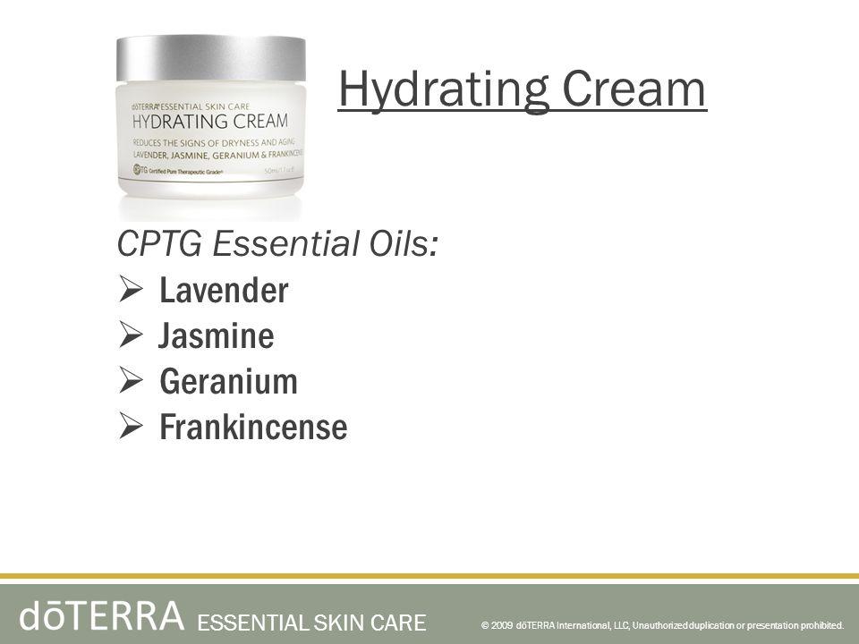© 2009 dōTERRA International, LLC, Unauthorized duplication or presentation prohibited. ESSENTIAL SKIN CARE Hydrating Cream CPTG Essential Oils: Laven