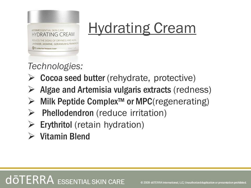 © 2009 dōTERRA International, LLC, Unauthorized duplication or presentation prohibited. ESSENTIAL SKIN CARE Hydrating Cream Technologies: Cocoa seed b