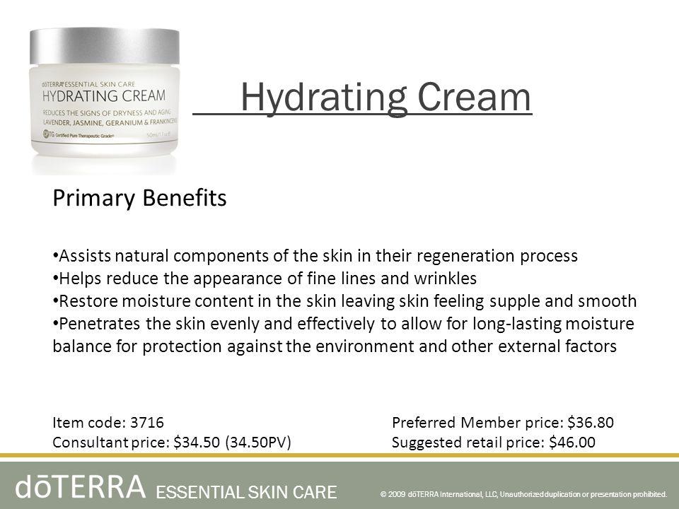 © 2009 dōTERRA International, LLC, Unauthorized duplication or presentation prohibited. ESSENTIAL SKIN CARE Hydrating Cream Primary Benefits Assists n