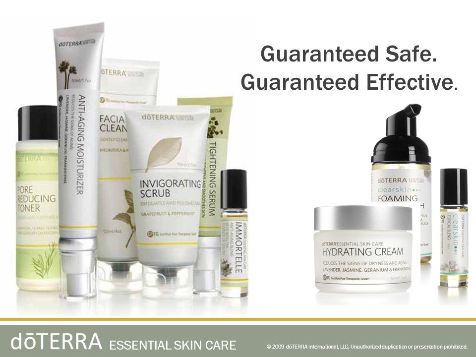 Guaranteed Safe. Guaranteed Effective. © 2009 dōTERRA International, LLC, Unauthorized duplication or presentation prohibited. ESSENTIAL SKIN CARE