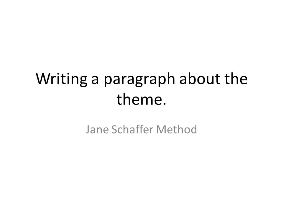Writing a paragraph about the theme. Jane Schaffer Method
