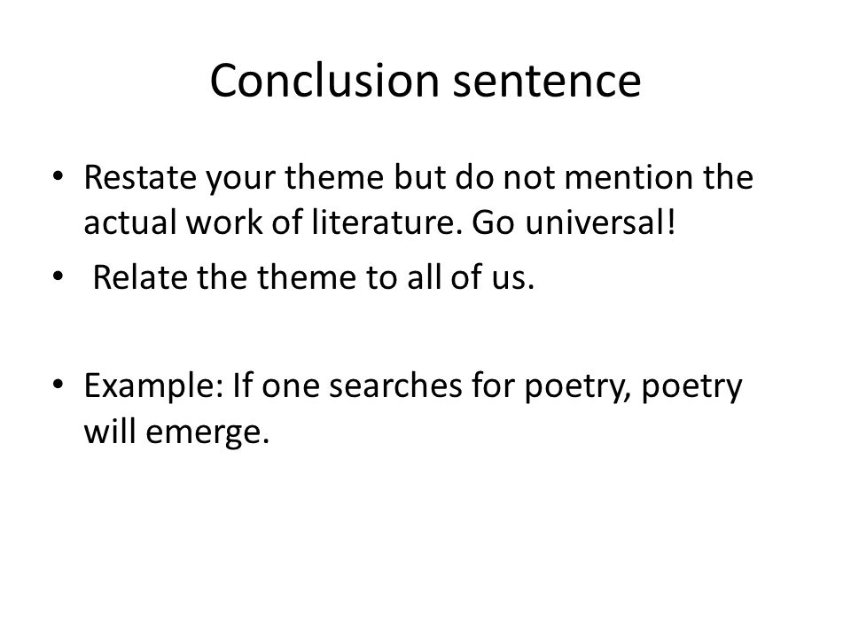Conclusion sentence Restate your theme but do not mention the actual work of literature.