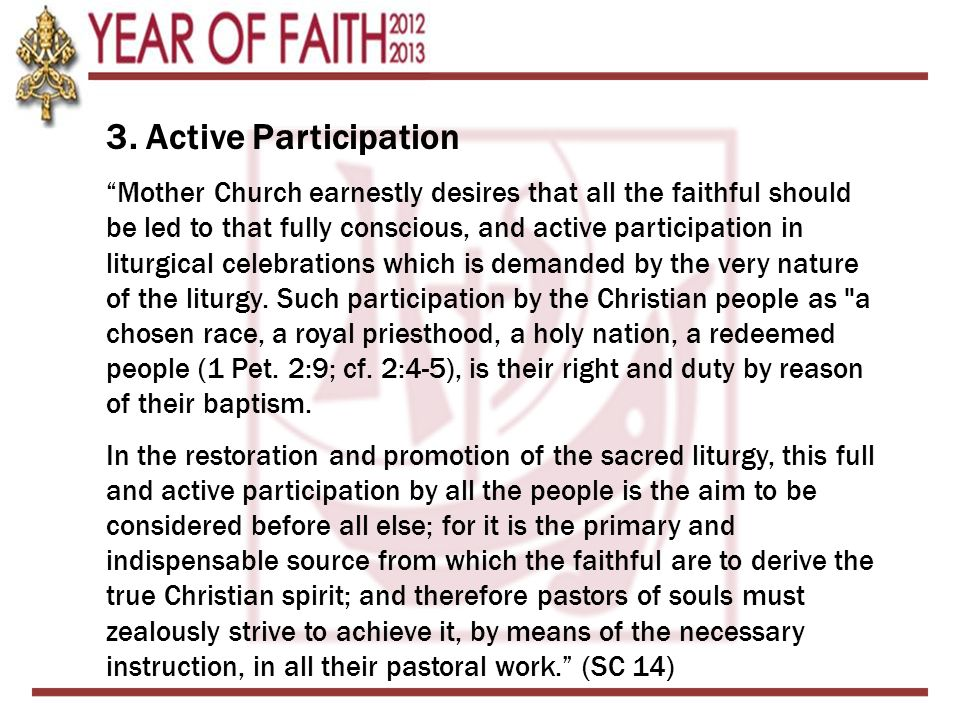 3. Active Participation Mother Church earnestly desires that all the faithful should be led to that fully conscious, and active participation in litur