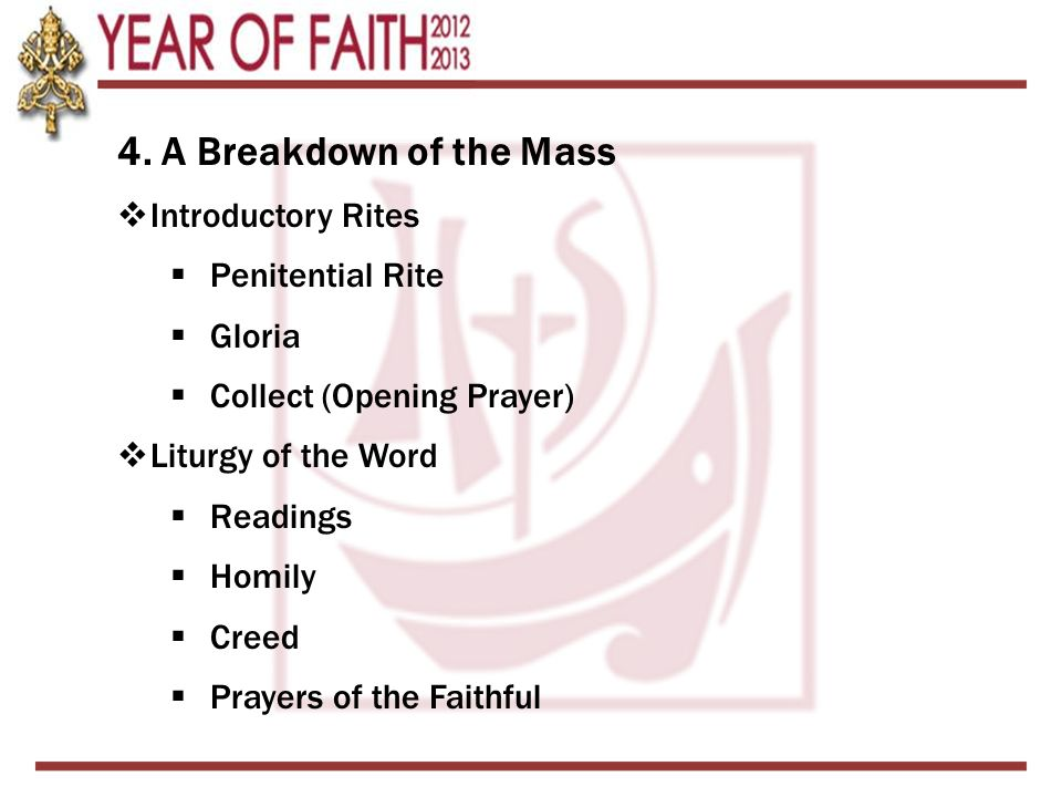 4. A Breakdown of the Mass Introductory Rites Penitential Rite Gloria Collect (Opening Prayer) Liturgy of the Word Readings Homily Creed Prayers of th