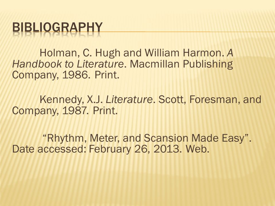 Holman, C. Hugh and William Harmon. A Handbook to Literature. Macmillan Publishing Company, 1986. Print. Kennedy, X.J. Literature. Scott, Foresman, an