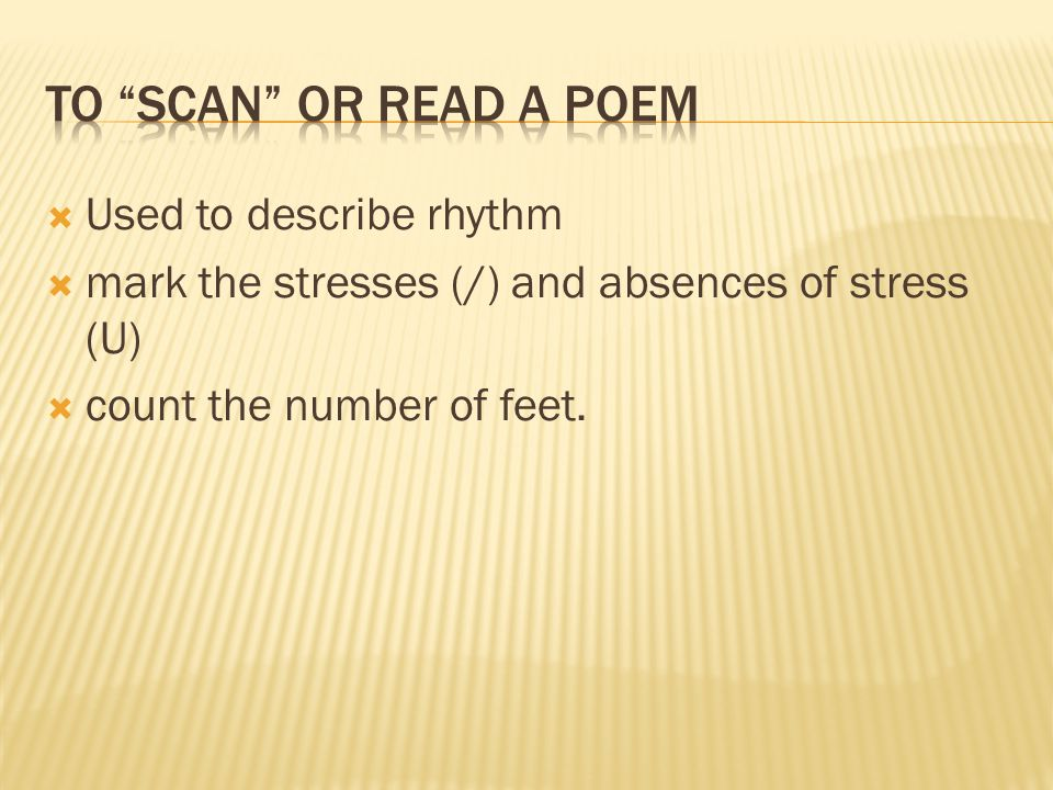 Used to describe rhythm mark the stresses (/) and absences of stress (U) count the number of feet.