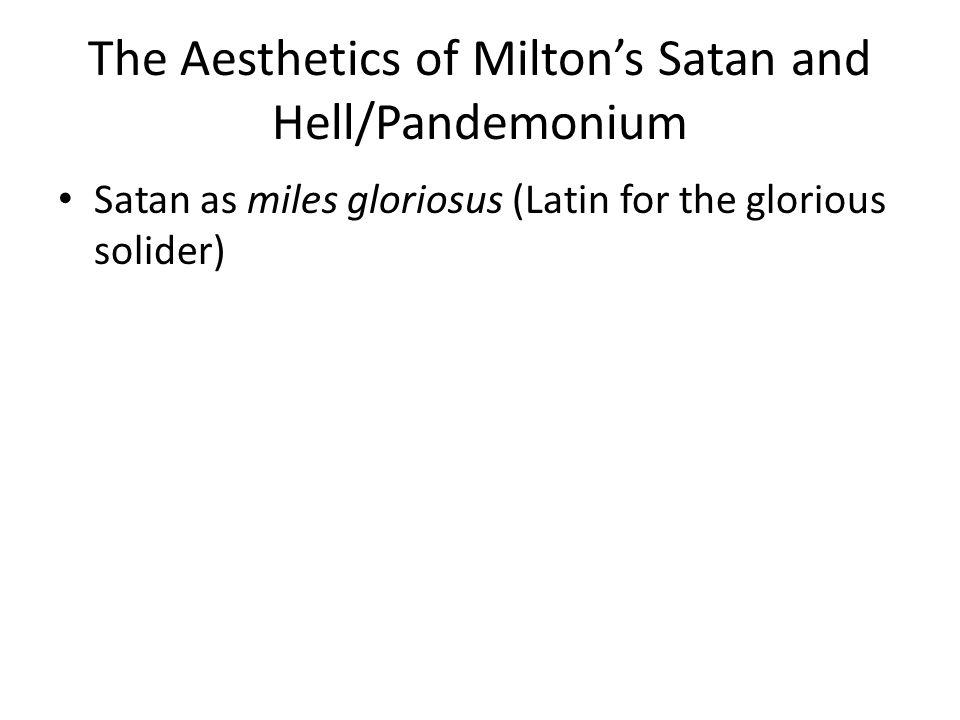The Aesthetics of Miltons Satan and Hell/Pandemonium Satan as miles gloriosus (Latin for the glorious solider)