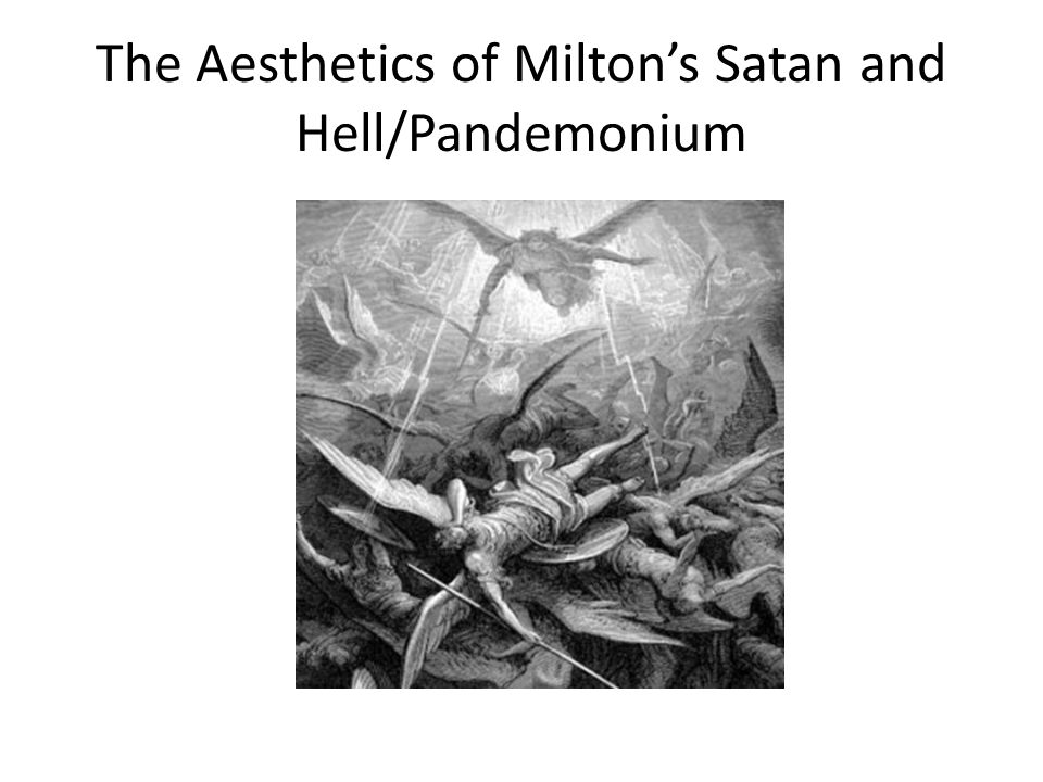 The Aesthetics of Miltons Satan and Hell/Pandemonium