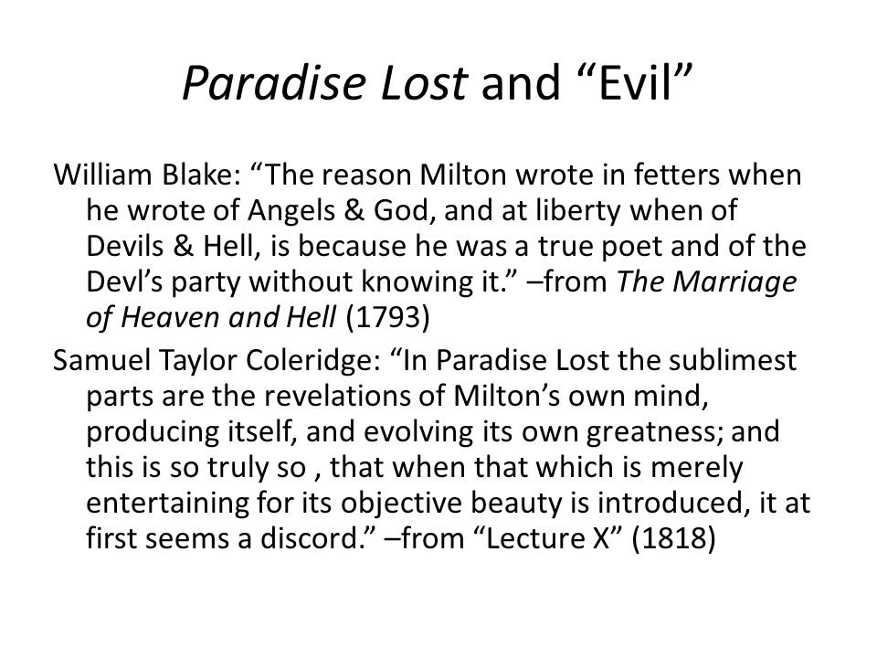 Paradise Lost and Evil William Blake: The reason Milton wrote in fetters when he wrote of Angels & God, and at liberty when of Devils & Hell, is becau