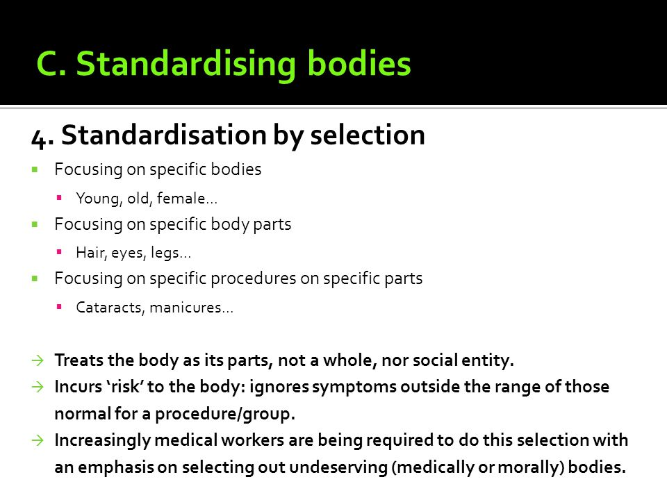 4. Standardisation by selection Focusing on specific bodies Young, old, female...