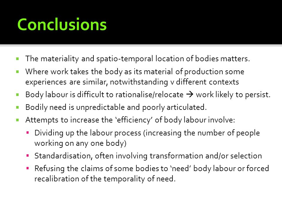 Conclusions The materiality and spatio-temporal location of bodies matters.