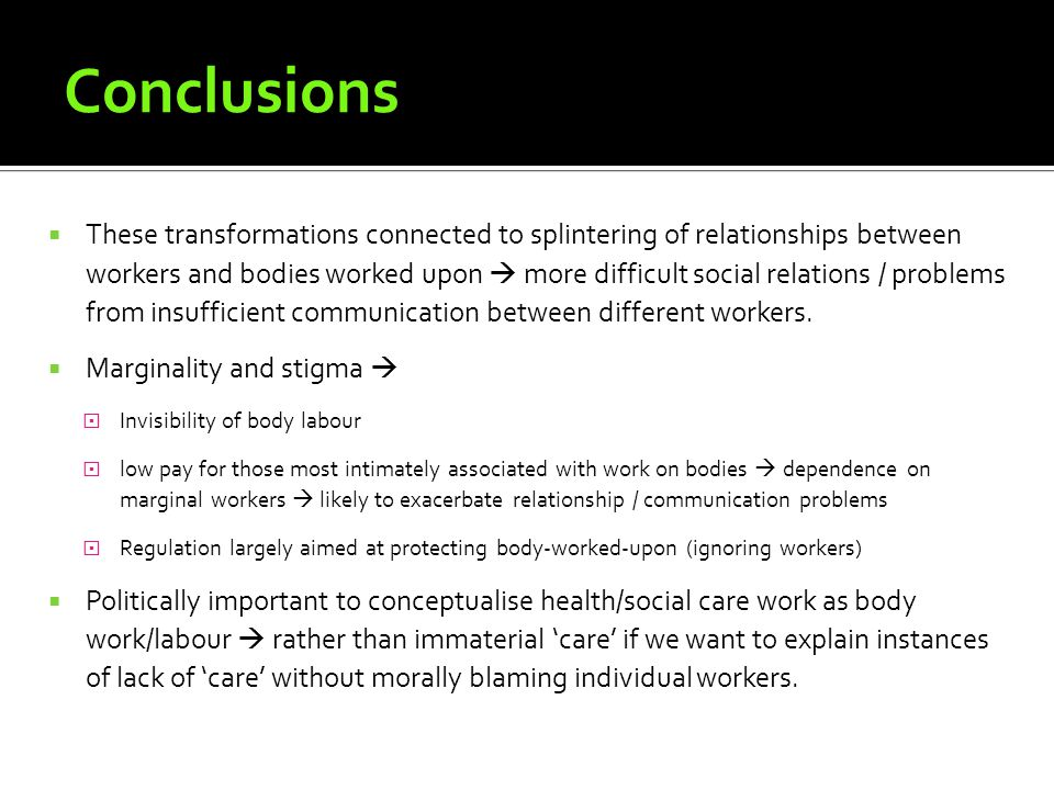 Conclusions These transformations connected to splintering of relationships between workers and bodies worked upon more difficult social relations / problems from insufficient communication between different workers.