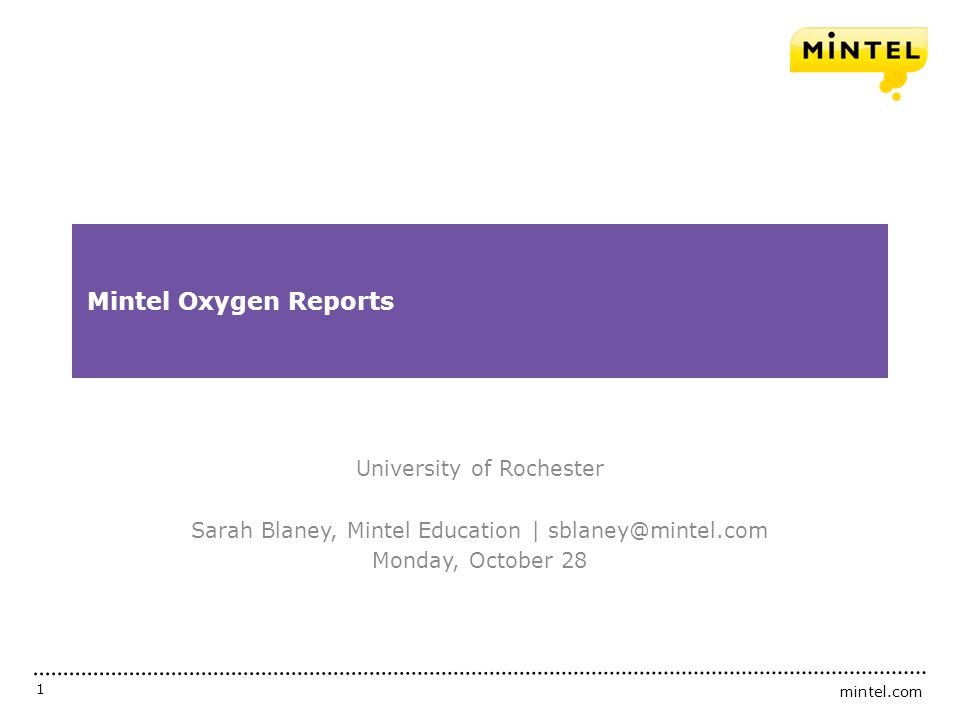 mintel.com 1 Mintel Oxygen Reports University of Rochester Sarah Blaney, Mintel Education | sblaney@mintel.com Monday, October 28
