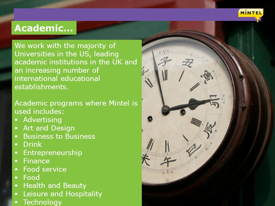 mintel.com 11 We work with the majority of Universities in the US, leading academic institutions in the UK and an increasing number of international e