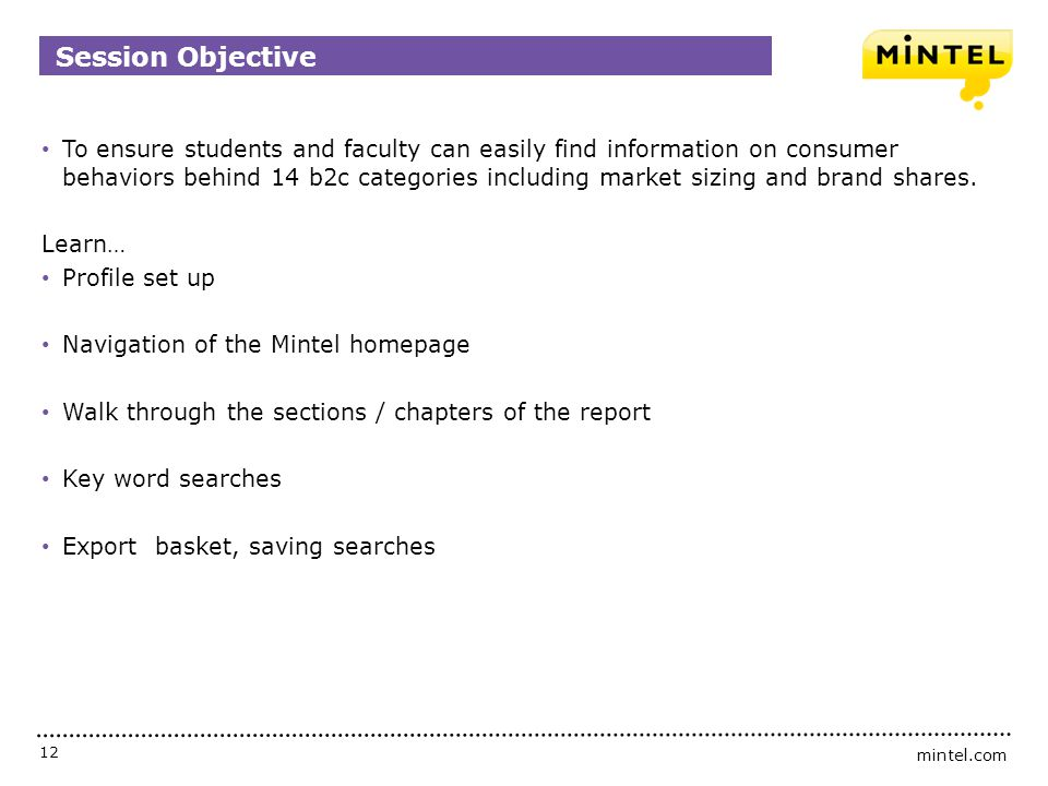 mintel.com 12 To ensure students and faculty can easily find information on consumer behaviors behind 14 b2c categories including market sizing and br