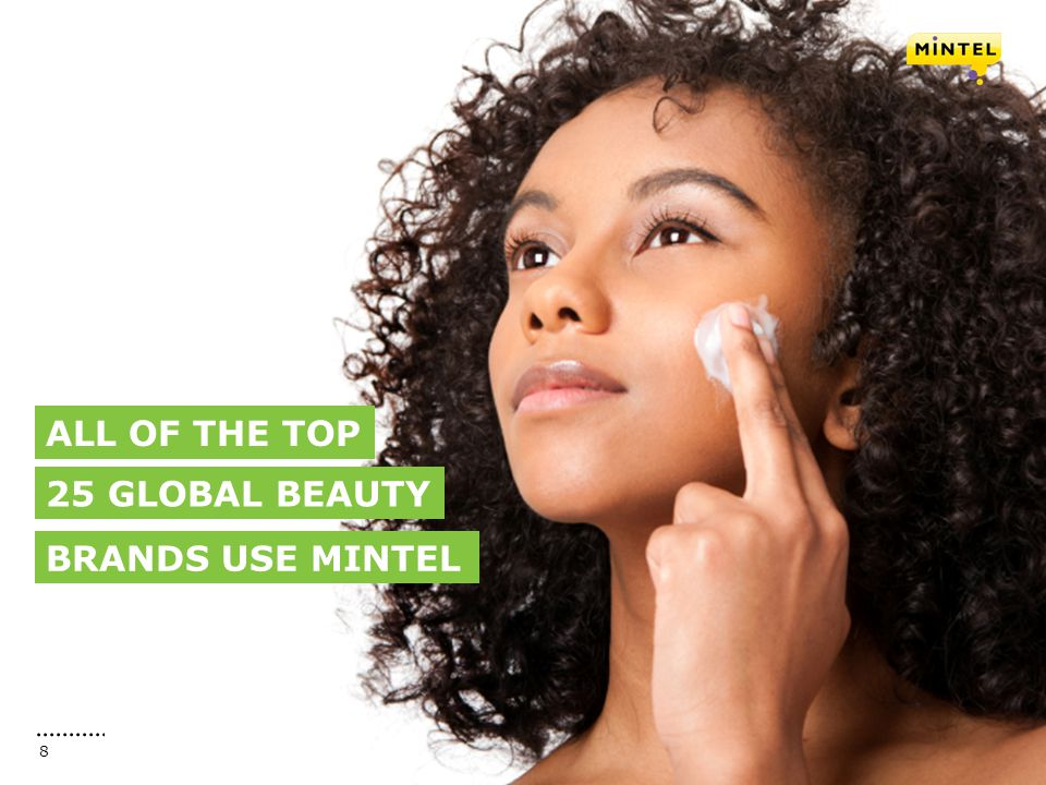 mintel.com 8 BRANDS USE MINTEL ALL OF THE TOP 25 GLOBAL BEAUTY