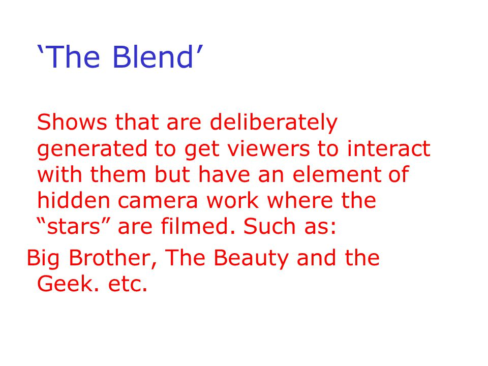 The Blend Shows that are deliberately generated to get viewers to interact with them but have an element of hidden camera work where the stars are filmed.