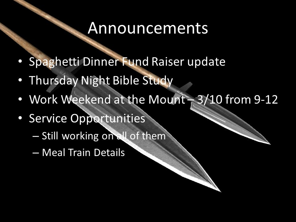 Announcements Spaghetti Dinner Fund Raiser update Thursday Night Bible Study Work Weekend at the Mount – 3/10 from 9-12 Service Opportunities – Still