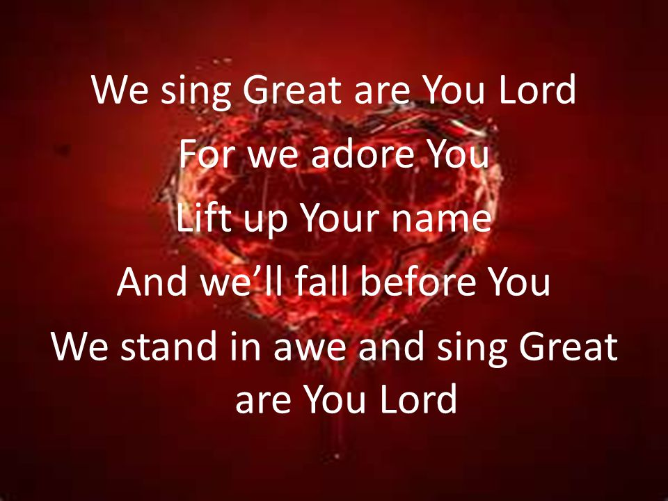 We sing Great are You Lord For we adore You Lift up Your name And well fall before You We stand in awe and sing Great are You Lord