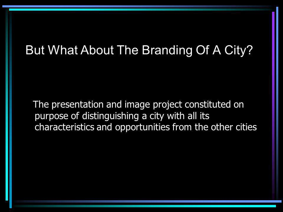 But What About The Branding Of A City.