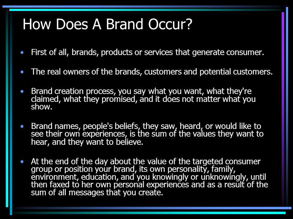 How Does A Brand Occur. First of all, brands, products or services that generate consumer.