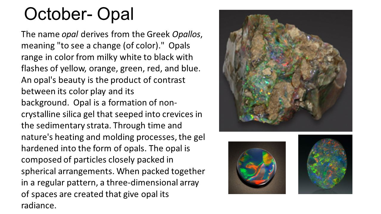 October- Opal The name opal derives from the Greek Opallos, meaning
