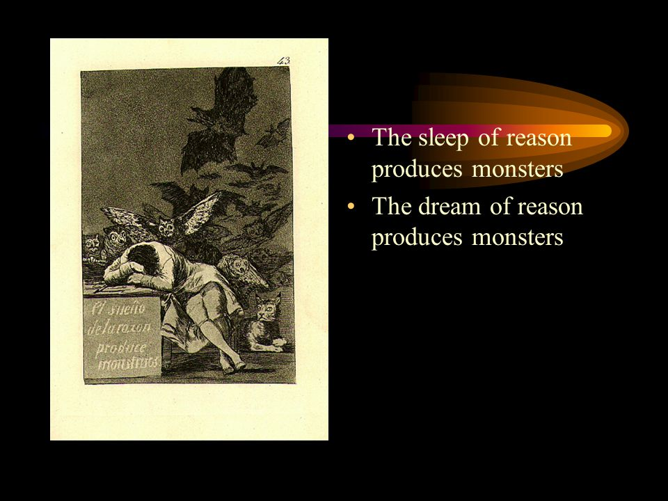 The sleep of reason produces monsters The dream of reason produces monsters