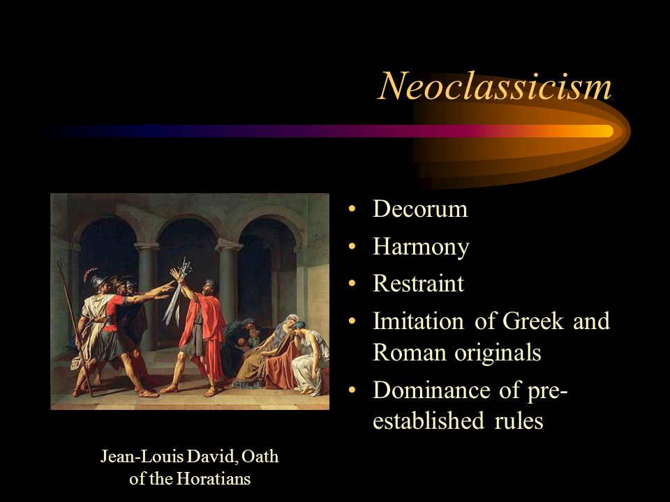 Neoclassicism Purpose of art: to instruct by delighting Dominance of the moral over the aesthetic function of art.