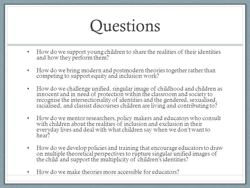 Questions How do we support young children to share the realities of their identities and how they perform them.