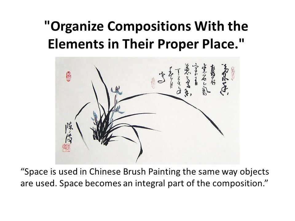 Organize Compositions With the Elements in Their Proper Place. Space is used in Chinese Brush Painting the same way objects are used.