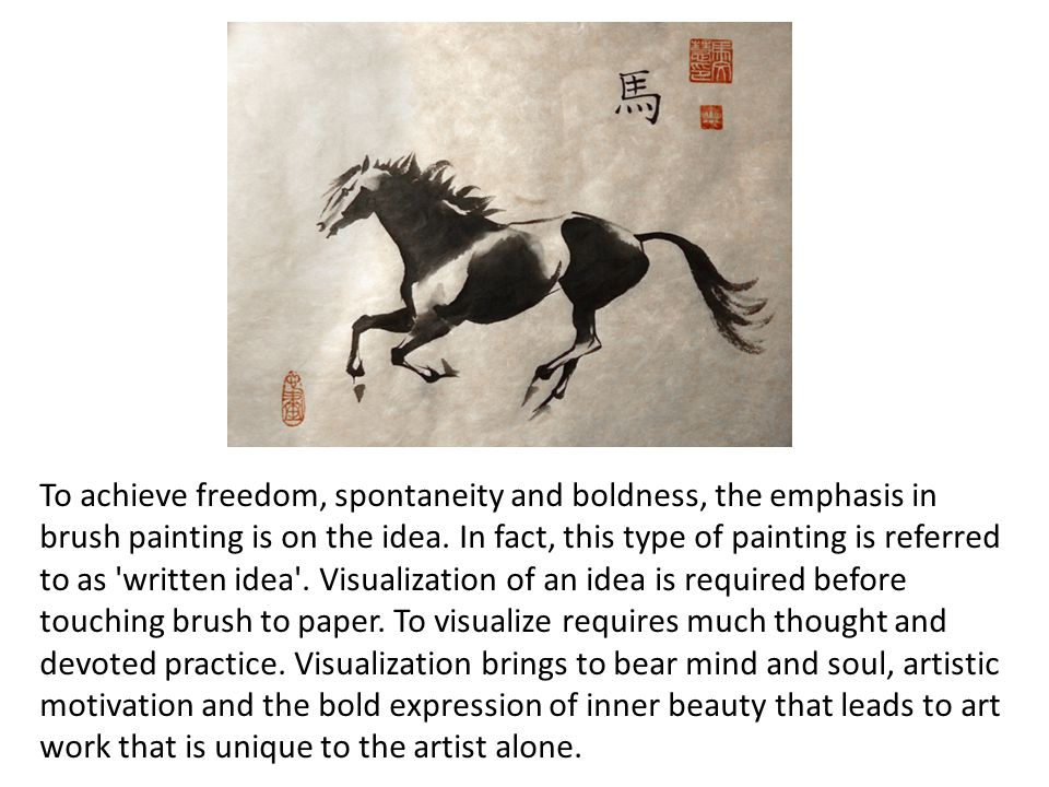 To achieve freedom, spontaneity and boldness, the emphasis in brush painting is on the idea. In fact, this type of painting is referred to as 'written