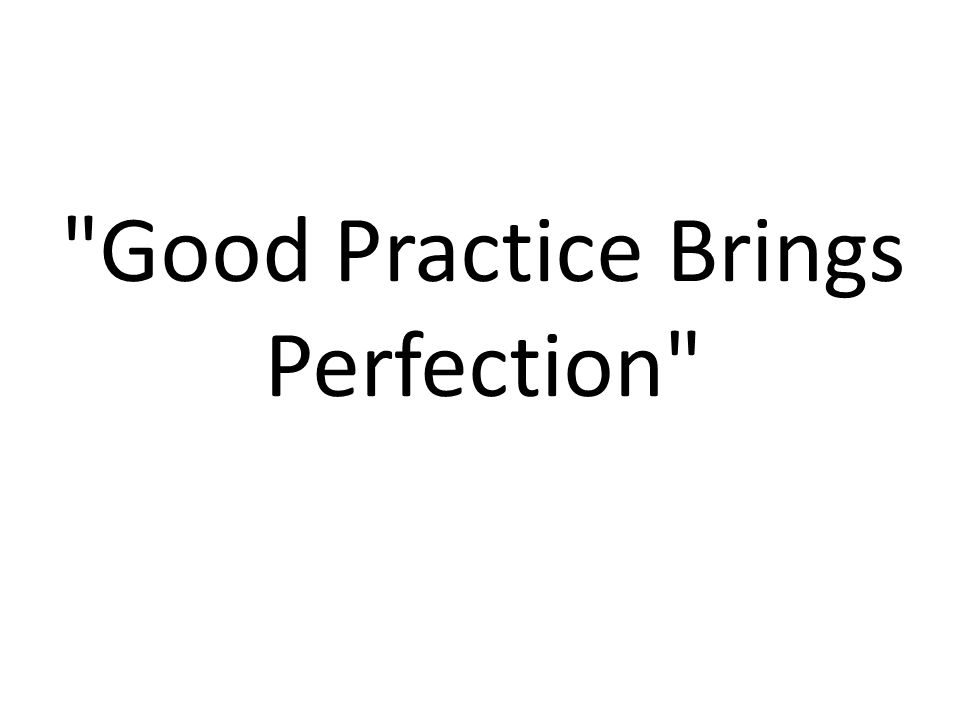 Good Practice Brings Perfection