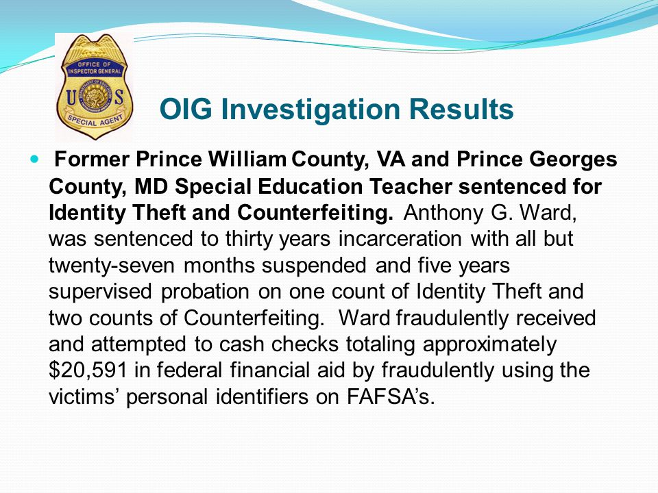 OIG Investigation Results Former Prince William County, VA and Prince Georges County, MD Special Education Teacher sentenced for Identity Theft and Co