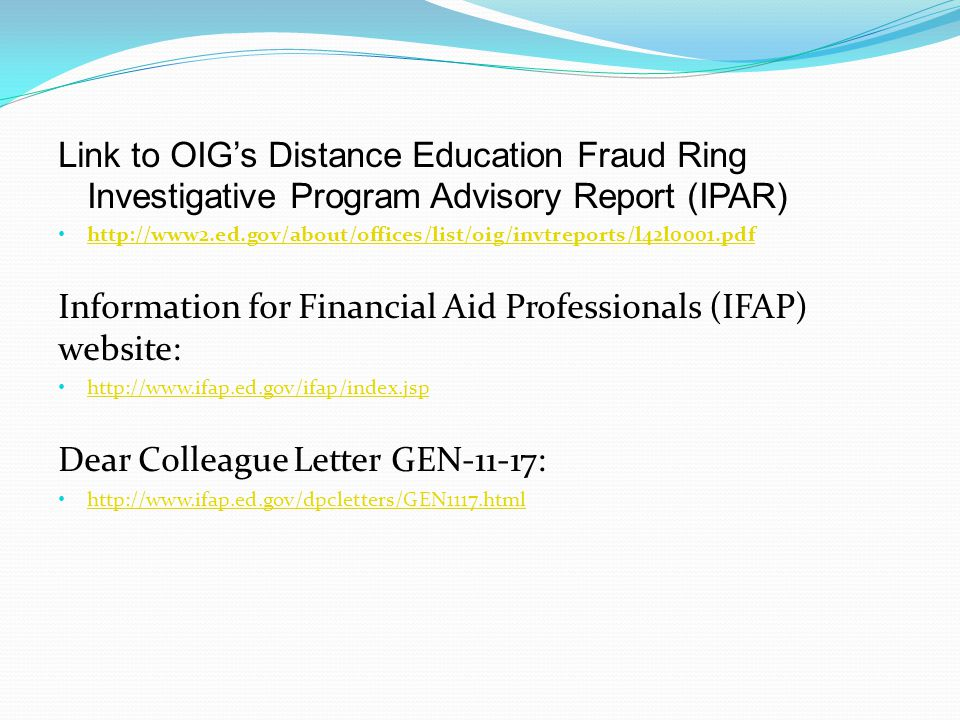 Link to OIGs Distance Education Fraud Ring Investigative Program Advisory Report (IPAR) http://www2.ed.gov/about/offices/list/oig/invtreports/l42l0001
