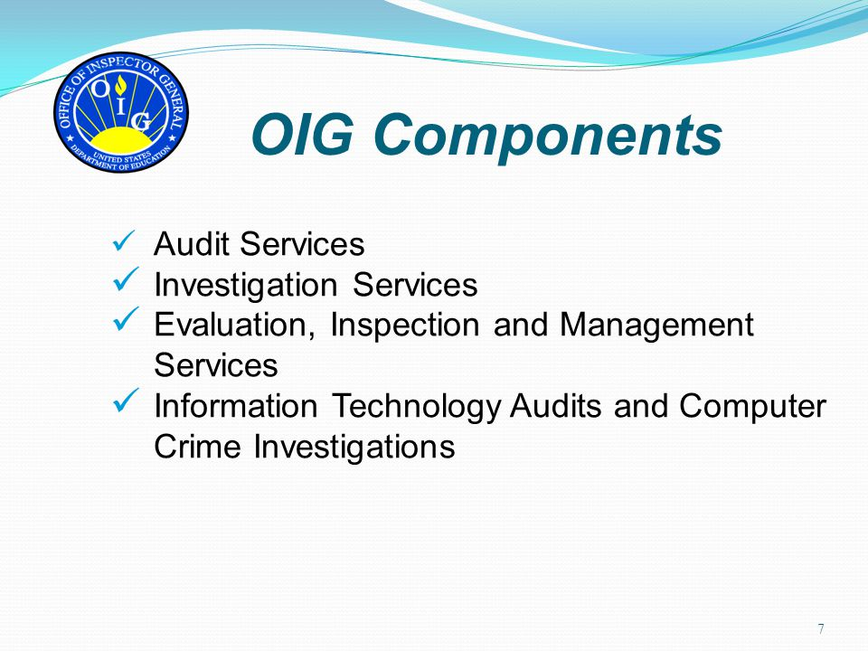 Audit Services Investigation Services Evaluation, Inspection and Management Services Information Technology Audits and Computer Crime Investigations O