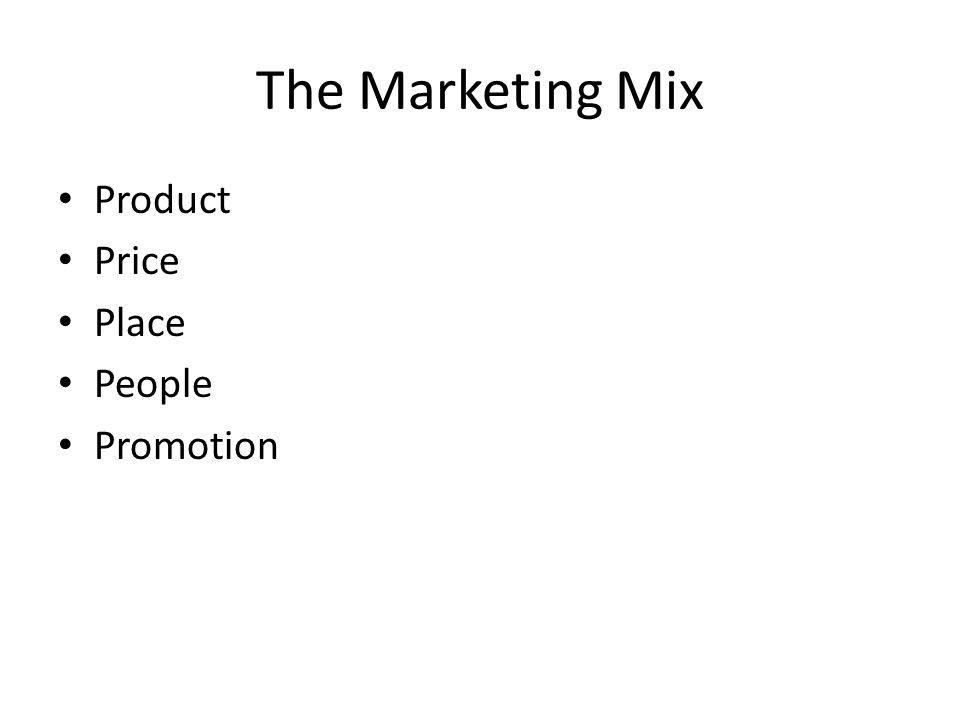 The Marketing Mix Product Price Place People Promotion