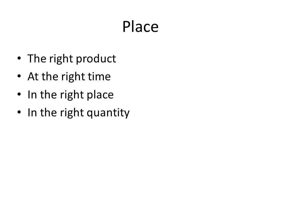 Place The right product At the right time In the right place In the right quantity