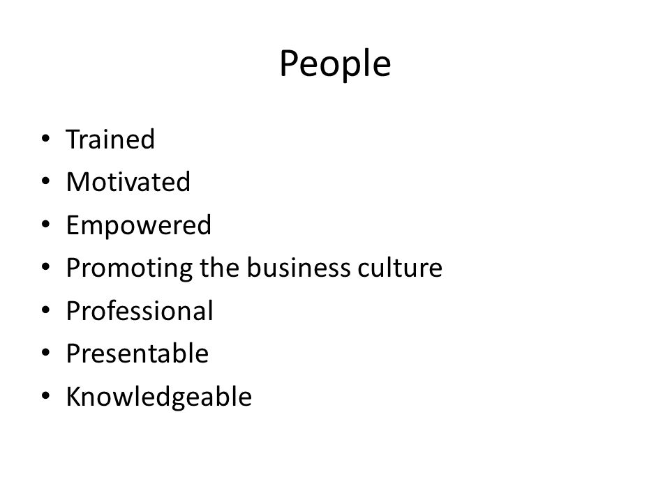 People Trained Motivated Empowered Promoting the business culture Professional Presentable Knowledgeable