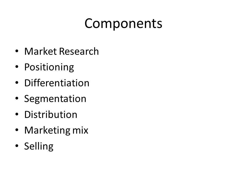Components Market Research Positioning Differentiation Segmentation Distribution Marketing mix Selling