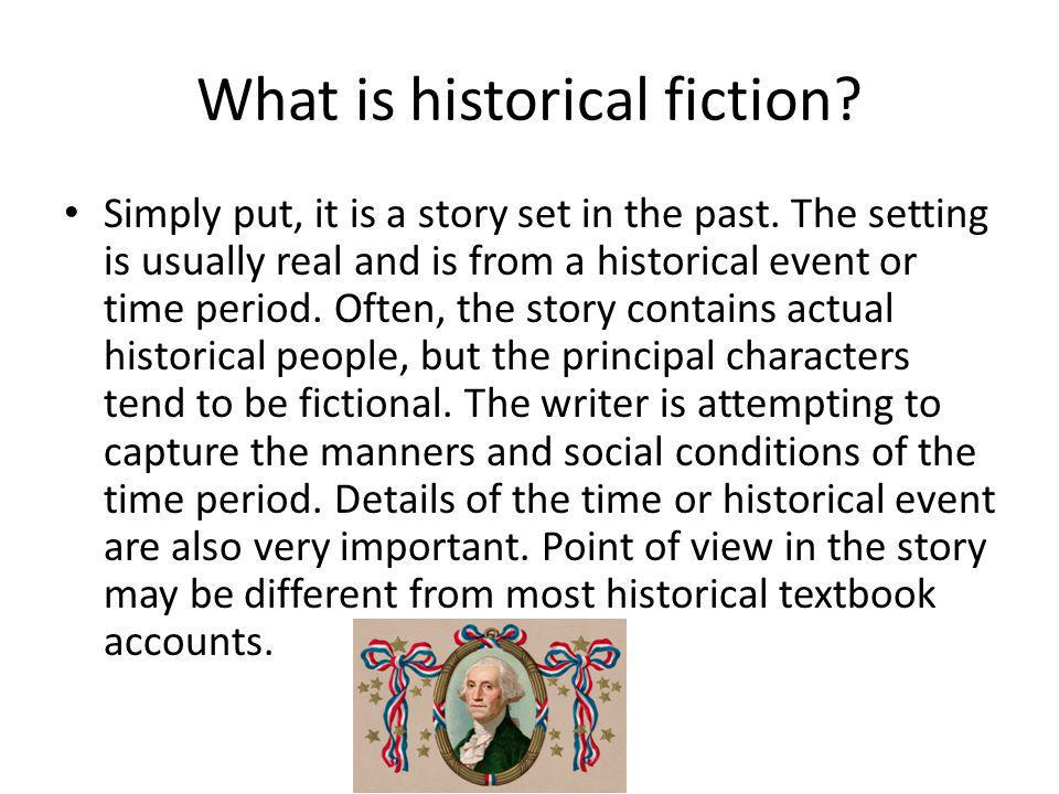 What is historical fiction. Simply put, it is a story set in the past.
