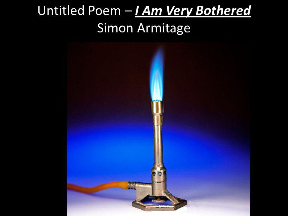 Untitled Poem – I Am Very Bothered Simon Armitage