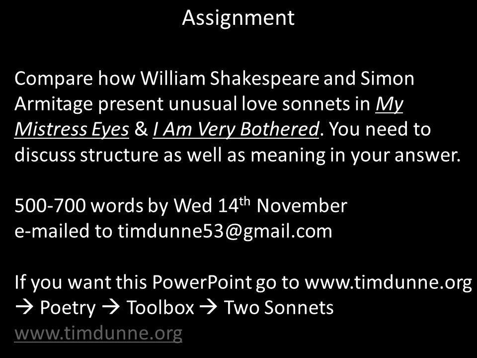 Assignment Compare how William Shakespeare and Simon Armitage present unusual love sonnets in My Mistress Eyes & I Am Very Bothered. You need to discu
