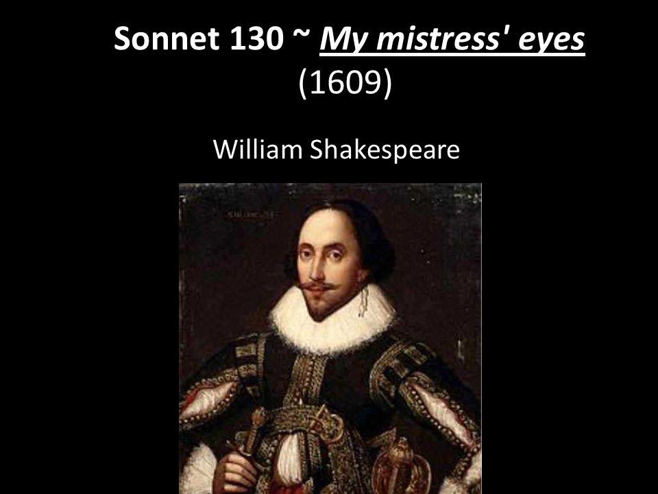 Sonnet 130 ~ My mistress' eyes (1609) William Shakespeare