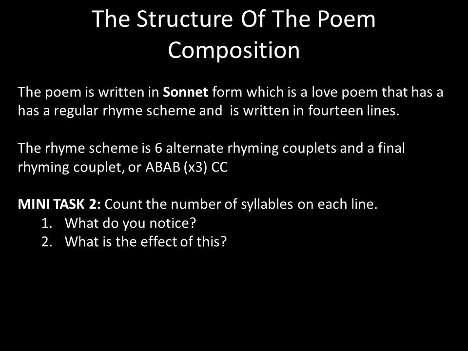 The Structure Of The Poem Composition The poem is written in Sonnet form which is a love poem that has a has a regular rhyme scheme and is written in