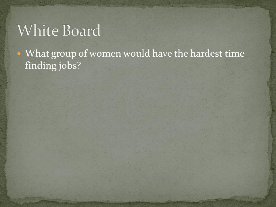 What group of women would have the hardest time finding jobs
