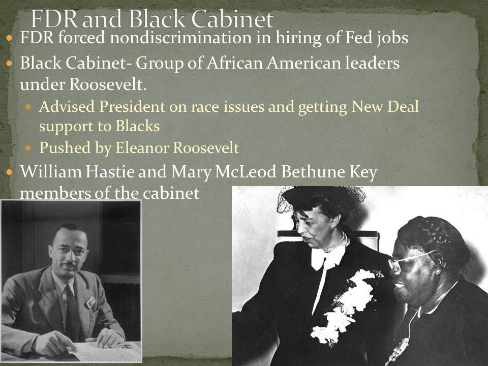 FDR forced nondiscrimination in hiring of Fed jobs Black Cabinet- Group of African American leaders under Roosevelt.